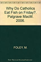 Why Do Catholics Eat Fish on Friday?. Palgrave MacM. 2006.