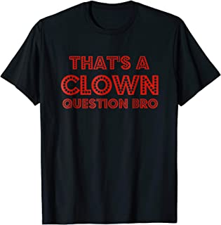That's A Clown Question Bro Red Quote Shirt