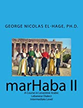 Marhaba II: A Course in Levantine Arabic - Lebanese Dialect - Intermediate Level