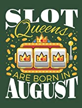 Slot Queens Are Born in August: Casino Notebook, Blank Paperback Book for Gamblers, Gambling Log