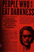 Best People Who Eat Darkness: The True Story of a Young Woman Who Vanished from the Streets of Tokyo--and the Evil That Swallowed Her Up Review