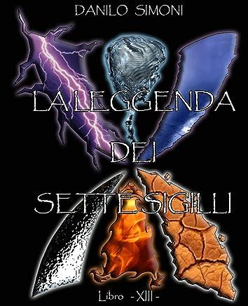La Leggenda dei Sette Sigilli - Libro Tredicesimo -: Saga Armageddon