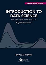 Introduction to Data Science: Data Analysis and Prediction Algorithms with R from CRC Press