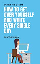 How To Get Over Yourself And Write Every Single Day