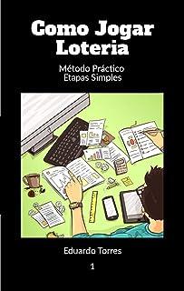 Como Jogar Loteria: Método prático em etapas simples (Como Jugar a la Loteria Livro 1) (Portuguese Edition)