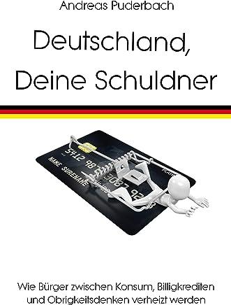 Deutschland, Deine Schuldner: Wie B�rger zwischen Konsum, Billigkrediten und Obrigkeitsdenken verheizt werden : B�cher