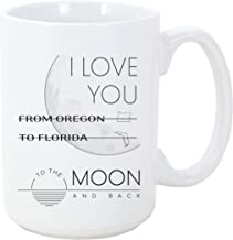 Long Distance Mugs From Oregon To Florida I Love You To The Moon and Back Coffee Mug Gift For Mom Dad From Son Daughter Best Friends Distance Friendship Coffee Mug 15 oz
