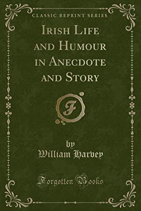 Harvey, W: Irish Life and Humour in Anecdote and Story (Clas