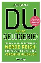 Du bist ein Geldgenie!: Hör endlich auf zu zweifeln und werde reich, erfolgreich und verdammt glücklich (German Edition)