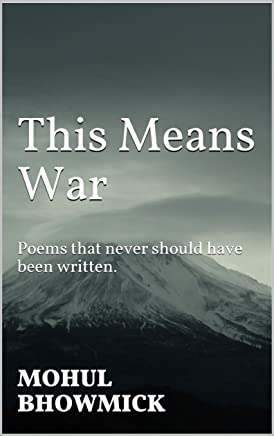 This Means War: Poems that never should have been written. (English Edition)