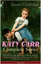 KATY CARR Complete Series: What Katy Did, What Katy Did at School, What Katy Did Next, Clover, In the High Valley & Curly Locks (Illustrated): Children's Classics Collection