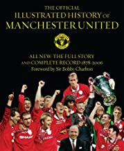 The Official Illustrated History Of Manchester United: The Full Story And Complete Record 1878-2006