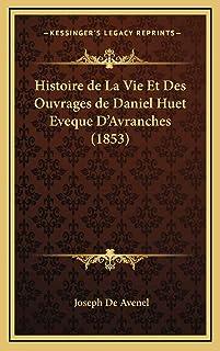 Histoire de La Vie Et Des Ouvrages de Daniel Huet Eveque D'Avranches (1853)