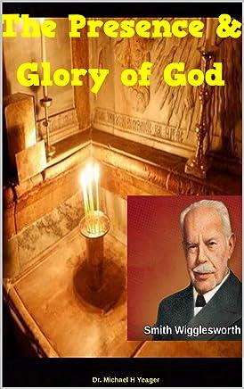 Smith Wigglesworth The Presence & Glory of God (English Edition)