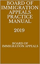 BOARD OF IMMIGRATION APPEALS PRACTICE MANUAL  2019
