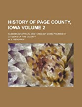 History of Page County, Iowa Volume 2; Also Biographical Sketches of Some Prominent Citizens of the County