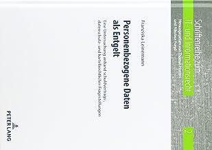 Personenbezogene Daten als Entgelt: Eine Untersuchung anhand schuldvertrags-, datenschutz- und kartellrechtlicher Fragestellungen (Schriftenreihe zum IT- und Informationsrecht) (German Edition)