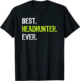 Best HEADHUNTER Ever Funny Gift T-Shirt