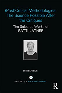 (Post)Critical Methodologies: The Science Possible After the Critiques: The Selected Works of Patti Lather (World Library of Educationalists)