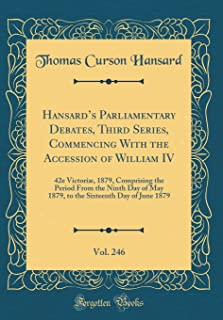 Hansard's Parliamentary Debates, Third Series, Commencing With the Accession of William IV, Vol. 246: 42e Victoriæ, 1879, ...
