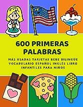 600 Primeras Palabras Más Usadas Tarjetas Bebe Bilingüe Vocabulario Español Inglés Libro Infantiles Para Niños: Aprender imaginario diccionario básico ... 2 años y principianteso. (Spanish Edition)