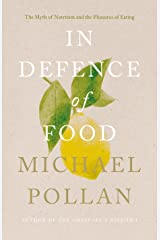 In Defence of Food: The Myth of Nutrition and the Pleasures of Eating Kindle Edition