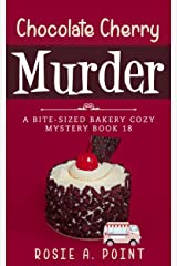 Chocolate Cherry Murder (A Bite-sized Bakery Cozy Mystery Book 18) Kindle Edition