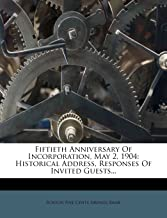 Fiftieth Anniversary Of Incorporation, May 2, 1904: Historical Address, Responses Of Invited Guests...