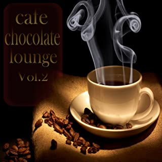 Cafe Chocolate Lounge, Vol. 2 (Delicious Coffee and Sunset Chill House)