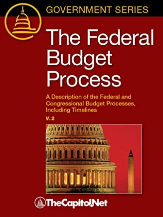 The Federal Budget Process, 2E: A Description of the Federal and Congressional Budget Processes, Including Timelines (English Edition)