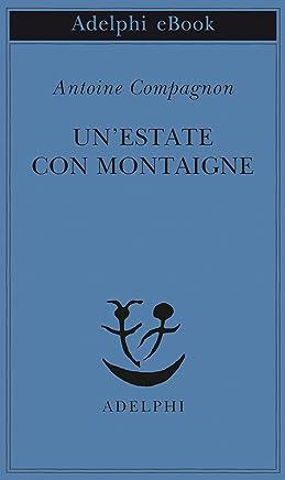 Unestate con Montaigne (Piccola biblioteca Adelphi Vol. 660)