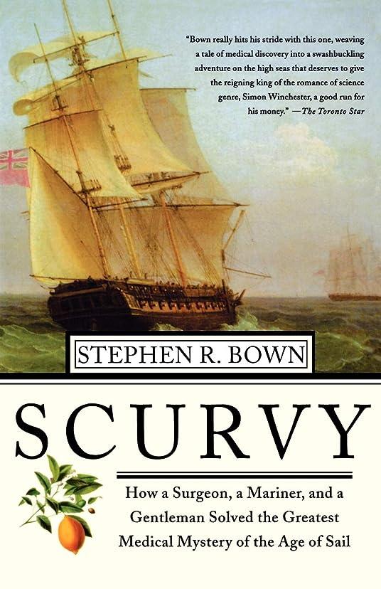 る住むノベルティScurvy: How A Surgeon, A Mariner, And A Gentlemen Solved The Greatest Medical Mystery Of The Age Of Sail