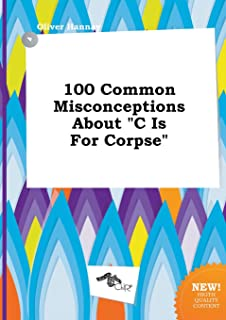 100 Common Misconceptions about C Is for Corpse