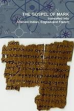 The Gospel of Mark translated into the Abenaki Indian, English and French Languages