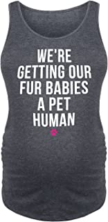 We're Getting Our Fur Babies A Pet Human – Ladies Maternity Tank
