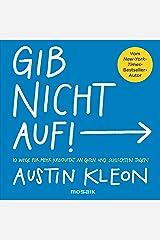 Gib nicht auf!: 10 Wege für mehr Kreativität an guten und schlechten Tagen - Der New-York-Times-Bestseller-Autor (German Edition) eBook Kindle