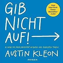 Gib nicht auf!: 10 Wege für mehr Kreativität an guten und schlechten Tagen - Der New-York-Times-Bestseller-Autor (German E...