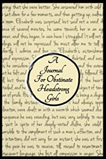A Journal For Obstinate Headstrong Girls For Fans of Jane Austen's Classic Works: Seriously Displeasing Since 1813 Blank L...
