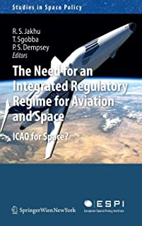 The Need for an Integrated Regulatory Regime for Aviation and Space: ICAO for Space? (Studies in Space Policy)