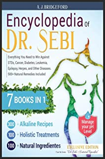 Encyclopedia of Dr. Sebi 7 in 1: Everything You Need to Win Against STDs, Cancer, Diabetes, Leukemia, Epilepsy, Herpes, an...