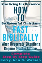 HOW TO FAST BIBLICALLY: When Desperate Situations Require Drastic Actions (HOW TO BE POWERFUL CHRISTIANS)