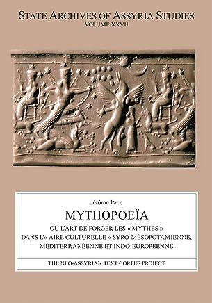 Mythopoeïa: Ou L art De Forger Les Mythes Dans L aire Culturelle Syro-mésopotamienne, Méditerranéenne Et Indo-européenne