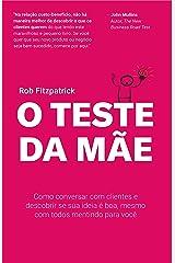 O Teste da Mãe: Como conversar com clientes e descobrir se sua ideia é boa, mesmo com todos mentindo para você (Portuguese Edition) Kindle Edition