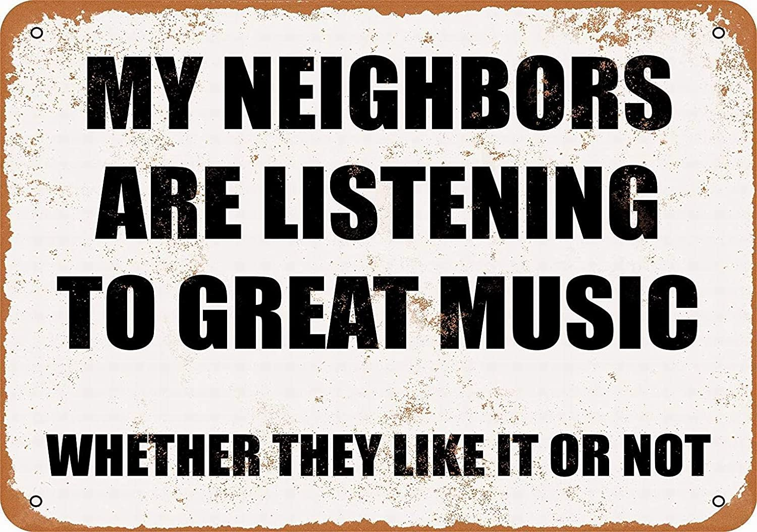Metal Sign - My Neighbors are Listening to Great Music. Whether They Like It Not. - Retro Wall Decor Home Decor 8x12 inch