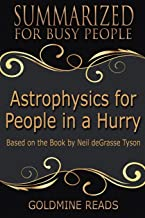 Summary: Astrophysics for People In A Hurry - Summarized for Busy People: Based on the Book by Neil deGrasse Tyson