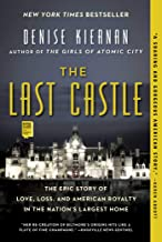 The Last Castle: The Epic Story of Love, Loss, and American Royalty in the Nation's..