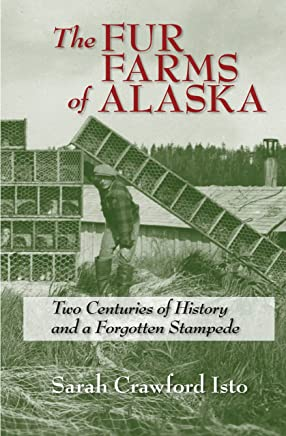The Fur Farms of Alaska: Two Centuries of History and a Forgotten Stampede