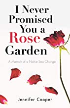 I Never Promised You a Rose Garden: A Memoir of a Naïve Sea Change