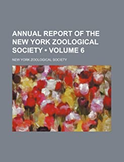 Annual Report of the New York Zoological Society (Volume 6 )