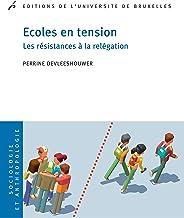 Ecoles en tension: Les résistances à la relégation (Sociologie et anthropologie) (French Edition)